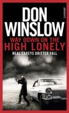 Way Down on the High Lonely - Neal Careys dritter Fall eBook by Don Winslow, Conny Lösch