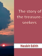The story of the treasure-seekers ebook by Edith Nesbit