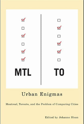 Urban Enigmas - Montreal, Toronto, and the Problem of Comparing Cities ebook by Johanne Sloan