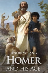 Homer and His Age ebook by Andrew Lang