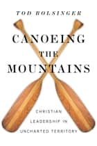 Canoeing the Mountains ebook by Tod Bolsinger