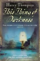 This Thing Of Darkness ebook by Harry Thompson