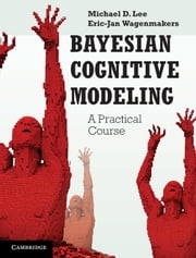 Bayesian Cognitive Modeling - A Practical Course ebook by Michael D. Lee,Eric-Jan Wagenmakers