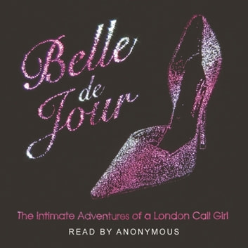 The Intimate Adventures Of A London Call Girl audiobook by Belle de Jour