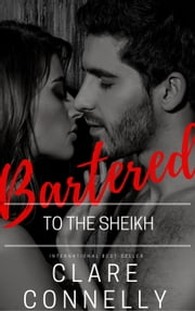 Bartered to the Sheikh ebook by Clare Connelly
