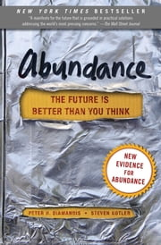 Abundance - The Future Is Better Than You Think ebook by Peter H. Diamandis,Steven Kotler