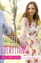 Now I'll Tell You Everything ebook by Phyllis Reynolds Naylor