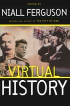 Virtual History: Alternatives And Counterfactuals ebook by Niall Ferguson