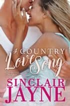 A Country Love Song eBook by Sinclair Jayne