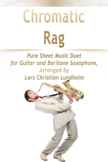 Chromatic Rag Pure Sheet Music Duet for Guitar and Baritone Saxophone, Arranged by Lars Christian Lundholm ebook by Pure Sheet Music