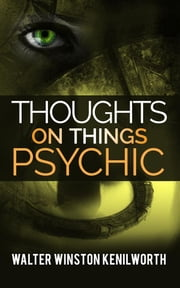 Thoughts on things psychic ebook by Walter Winston Kenilworth