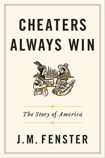 Cheaters Always Win - The Story of America eBook by J. M. Fenster