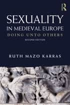 Sexuality in Medieval Europe ebook by Ruth Mazo Karras