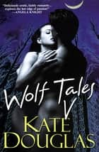 Wolf Tales V ebook by Kate Douglas