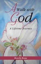 A Walk with God ebook by Beverly Keene