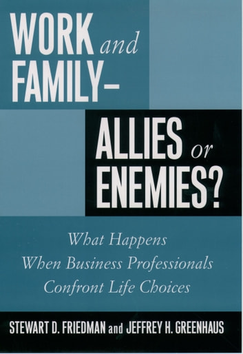 Work and Family--Allies or Enemies? - What Happens When Business Professionals Confront Life Choices ebook by Stewart D. Friedman,Jeffrey H. Greenhaus