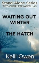 Stand-Alone Series Bundle: WAITING OUT WINTER and THE HATCH ebook by Kelli Owen