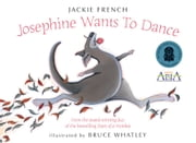 Josephine Wants To Dance ebook by Jackie French,Bruce Whatley