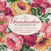Grandmother By Another Name - Endearing Stories About What We Call Our Grandmothers ebook by Carolyn Booth,Mindy Henderson