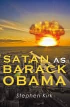 Satan as Barack Obama ebook by Stephen Kirk
