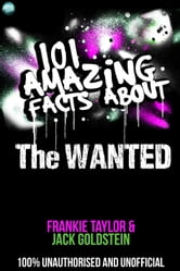 101 Amazing Facts About The Wanted ebook by Jack Goldstein