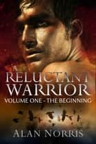 A Reluctant Warrior Volume One The Beginning ebook by Alan Norris