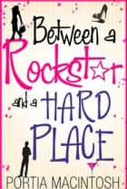 Between A Rockstar And A Hard Place ebook by Portia MacIntosh