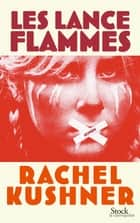 Les lance-flammes ebook by Rachel Kushner