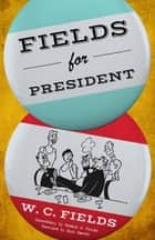 Fields for President ebook by W. C. Fields, Dick Cavett, Writer and Television Host