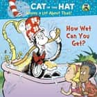 How Wet Can You Get? (Dr. Seuss/Cat in the Hat) eBook by Tish Rabe, Aristides Ruiz, Joe Mathieu