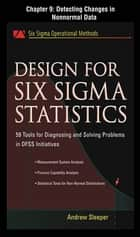 Design for Six Sigma Statistics, Chapter 9 - Detecting Changes in Nonnormal Data ebook by Andrew Sleeper