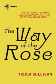 The Way of the Rose ebook by Tricia Sullivan