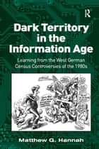Dark Territory in the Information Age - Learning from the West German Census Controversies of the 1980s ebook by Matthew G. Hannah