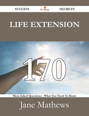 Life extension 170 Success Secrets - 170 Most Asked Questions On Life extension - What You Need To Know ebook by Jane Mathews