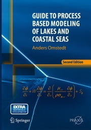 Guide to Process Based Modeling of Lakes and Coastal Seas ebook by Anders Omstedt