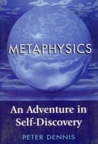 Metaphysics: An Adventure in Self-discovery ebook by Peter Dennis
