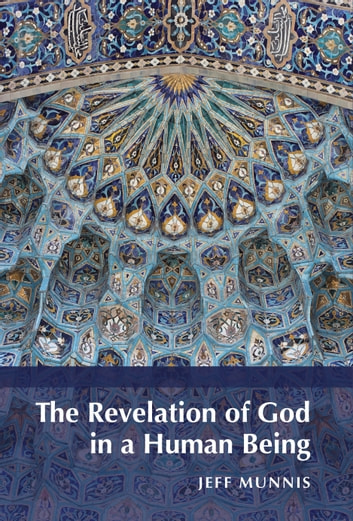 The Revelation of God in a Human Being ebook by Jeff Munnis