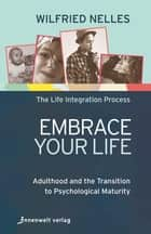 Embrace Your Life - Adulthood and the Transition to Psychological Maturity ebook by Wilfried Nelles, Samar Nahas, Silke Bunda Watermeier