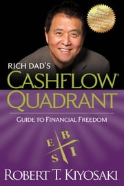 Rich Dad's CASHFLOW Quadrant - Rich Dad's Guide to Financial Freedom ebook by Robert T. Kiyosaki