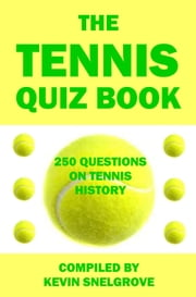 The Tennis Quiz Book ebook by Kevin Snelgrove