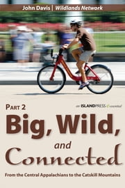 Big, Wild, and Connected - Part 2: From the Central Appalachians to the Catskill Mountains ebook by John Davis,Wildlands Network