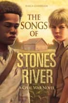 The Songs of Stones River - A Civil War Novel ebook by Jessica Gunderson