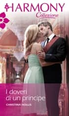 I doveri di un principe - Harmony Collezione eBook by Christina Hollis