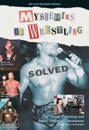 Mysteries of Wrestling: Solved ebook by Kleinberg, Adam
