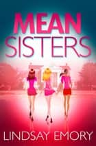 Mean Sisters: A sassy, hilariously funny murder mystery ebook by Lindsay Emory