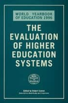 The World Yearbook of Education 1996 - The Evaluation of Higher Education Systems ebook by Robert Cowen