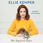 My Squirrel Days audiobook by Ellie Kemper