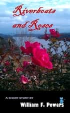 Riverboats and Roses ebook by William Powers
