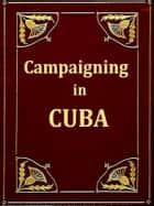 Campaigning in Cuba ebook by George Kennan