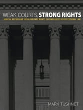 Weak Courts, Strong Rights - Judicial Review and Social Welfare Rights in Comparative Constitutional Law ebook by Mark Tushnet